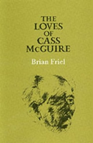 The Loves of Cass McGuire By Brian Friel