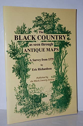The Black Country as Seen through Antique Maps By Eric Richardson