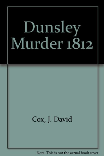 Dunsley Murder 1812 By J. David Cox
