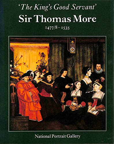 King's Good Servant, Sir Thomas More, 1477/... by National Portrait Ga Paperback