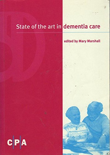 State of the Art in Dementia Care By Mary Marshall