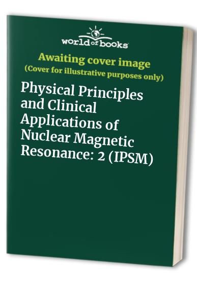 Physical Principles and Clinical Applications of Nuclear Magnetic Resonance By Edited by R.A. Lerski