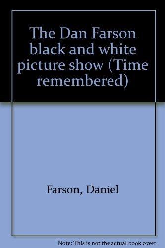 The Dan Farson black and white picture show (Time remembered) By Daniel Farson