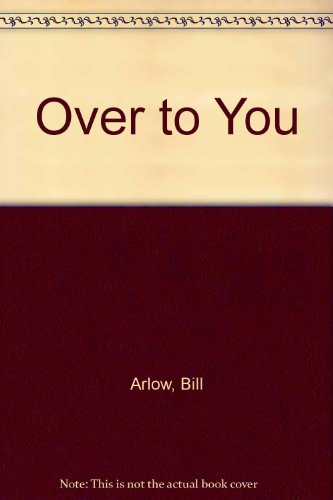 Over to You By Bill Arlow