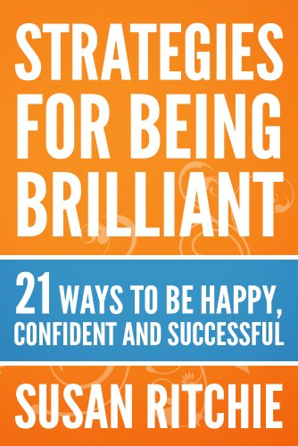Strategies For Being Brilliant: 21 Ways to be Happy, Confident and Successful By Susan Ritchie