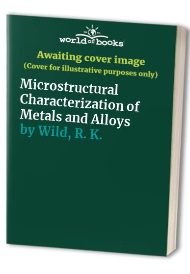 Microstructural Characterization of Metals and Alloys by P.E.J. Flewitt