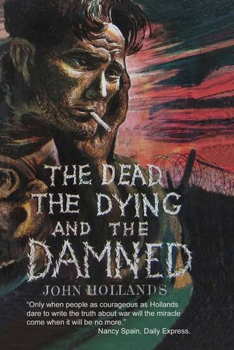 The Dead, the Dying and the Damned By John Hollands