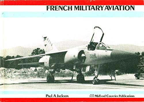 French Military Aviation (Military Aviation Series) By Paul A. Jackson, FRAeS