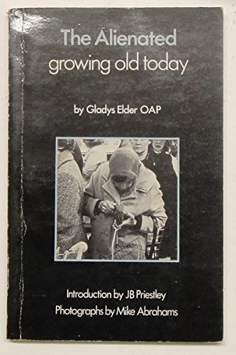 The Alienated: Growing Old Today By Gladys Elder