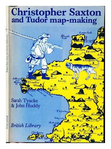 Christopher Saxton and Tudor Map-making By Sarah Tyacke