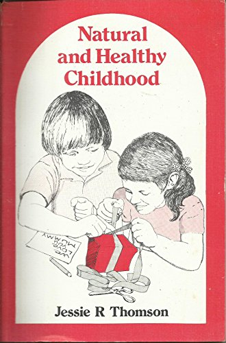 Natural and Healthy Childhood By Jessie Robertson Thomson