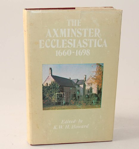 Axminster Ecclesiastica, 1660-98 By Edited by Kenneth W.H. Howard