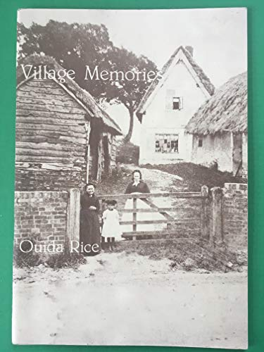 Village memories: Glimpses of village life during the first fifty years of this century as seen through the eyes of the villagers of Woughton-on-the-Green, Milton Keynes By Ouida Rice