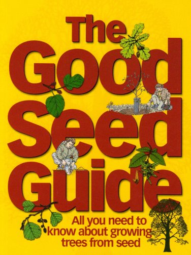 The Good Seed Guide: All You Need to Know About Growing Trees from Seed By Jon Stokes