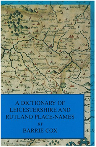 A Dictionary of Leicestershire and Rutland Place-Names By Barrie Cox