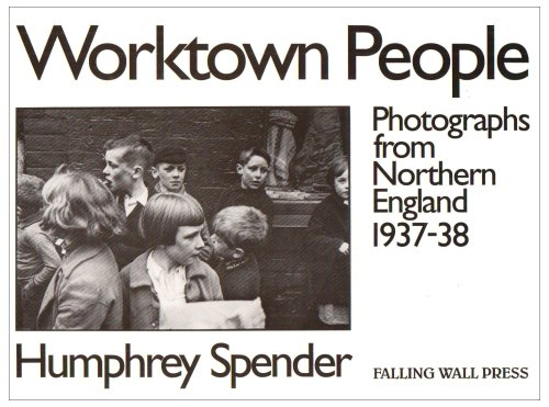 Worktown People: Photographs from Northern England, 1937-38 By Humphrey Spender