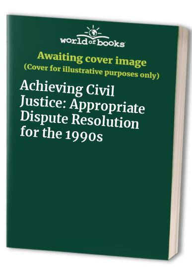 Achieving Civil Justice By Roger Smith
