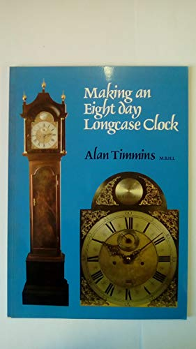 Making an Eight Day Longcase Clock by Alan Timmins
