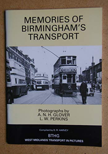 Memories of Birmingham's Transport (photographs by A.N.H. Glover & L.W. Perkins) By A. N. H Glover