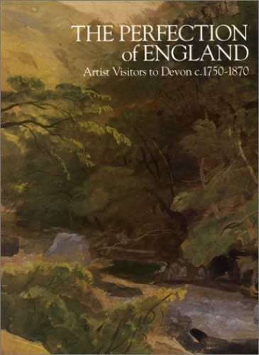 Perfection of England: Artist Visitors to Devon 1750-1870 by Sam Smiles