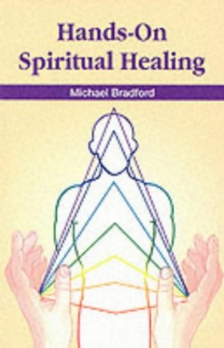 Hands-on Spiritual Healing By Michael Bradford
