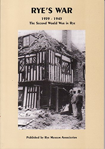 Rye's War 1939 - 1945. The Second World War in Rye By Josephine C. Kirkham
