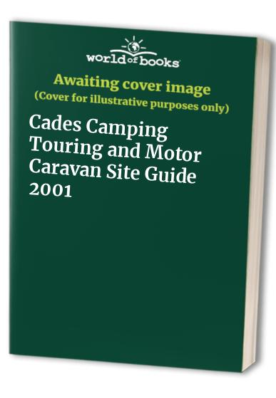 Cades Camping Touring and Motor Caravan Site Guide: 2001 by Reg Cade
