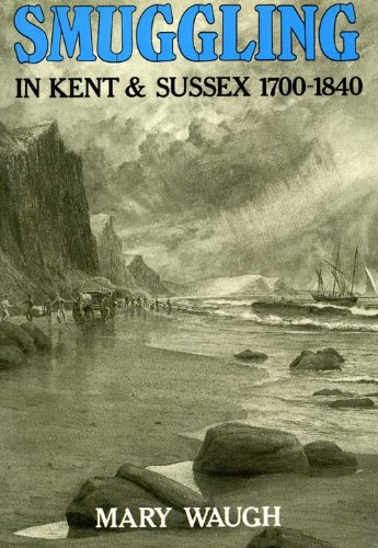 Smuggling in Kent and Sussex, 1700-1840 by Mary Waugh