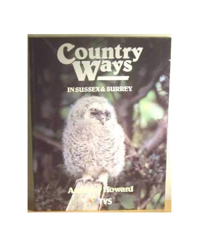 Country Ways in Sussex and Surrey by Anthony Howard