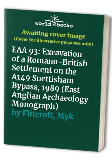 EAA 93: Excavation of a Romano-British Settlement on the A149 Snettisham Bypass, 1989 By Myk Flitcroft