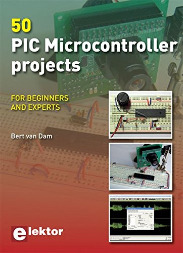 50 PIC Microcontroller Projects: For Beginners & Experts by Bert van Dam