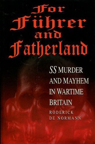 For Fuhrer and Fatherland: SS Murder and Mayhem in Wartime Britain By Roderick De Normann
