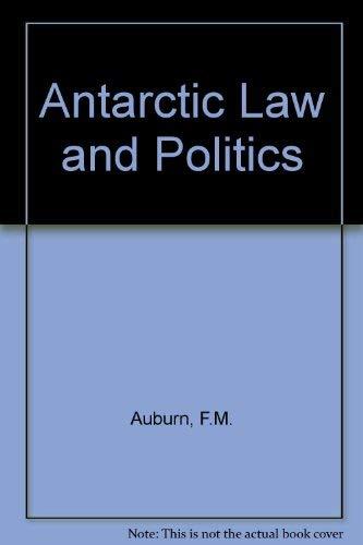 Antarctic Law and Politics by F.M. Auburn
