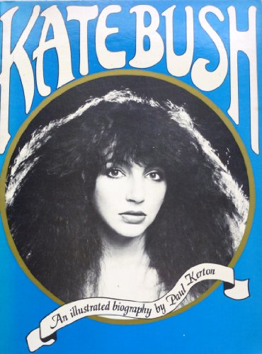 Kate Bush: An Illustrated Biography by Paul Kerton