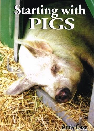 Starting with Pigs: A Beginners Guide By Andy Case