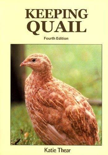 Keeping Quail: A Guide to Domestic and Commercial Management By Katie Thear