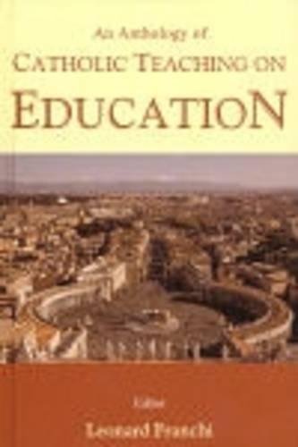 An Anthology of Catholic Teaching on Education By Leonard Franchi