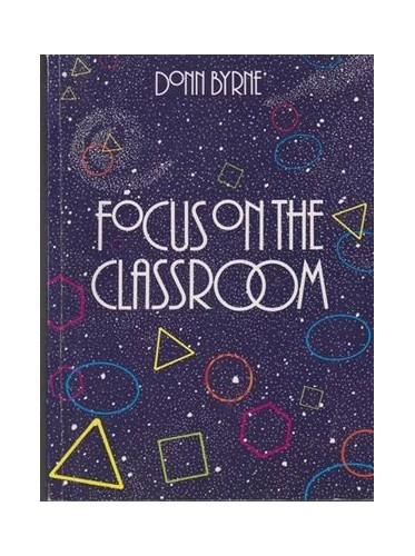 Focus on the Classroom By Donn Byrne