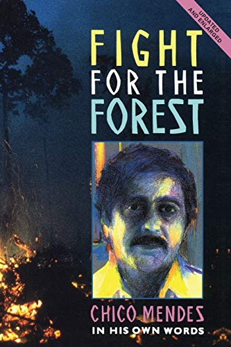Fight for the Forest 2nd Edition: Chico Mendes in his Own Words by Chico Mendes