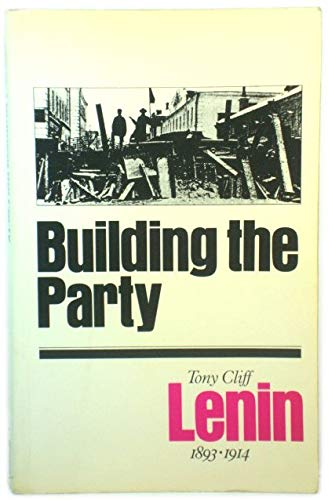 Building the Party : Lenin 1893-1914 By Tony Cliff