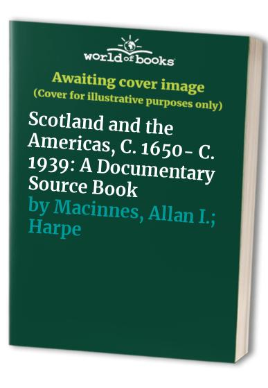 Scotland and the Americas, C. 1650- C. 1939: A Documentary Source Book