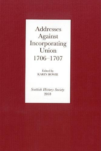 Addresses Against Incorporating Union, 1706-1707 By Karin Bowie