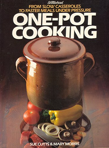 One-Pot Cooking. From Slow Casseroles to Faster Meals Under Pressure (St. Michaels) By Sue Cutts & Mary Morris