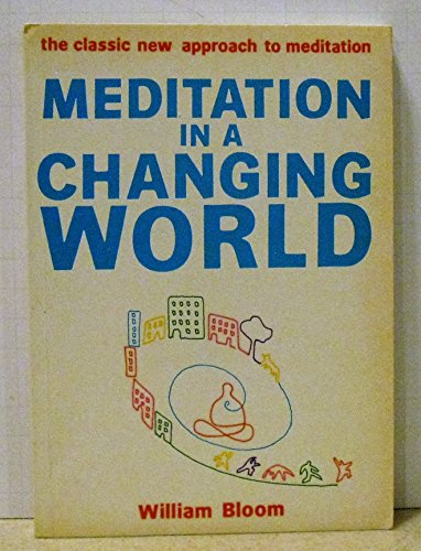 Meditation in a Changing World By William Bloom