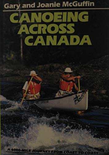 Canoeing Across Canada By Gary McGuffin