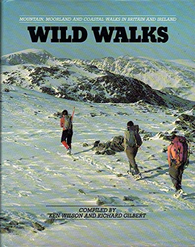 Wild Walks: Mountain, Moorland and Coastal Walks in Britain and Ireland by Ken Wilson