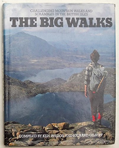 The Big Walks: Challenging Mountain Walks and Scrambles in the British Isles by Ken Wilson