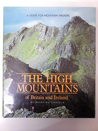 The High Mountains of Britain and Ireland: A Guide for Mountain Walkers by Irvine Butterfield