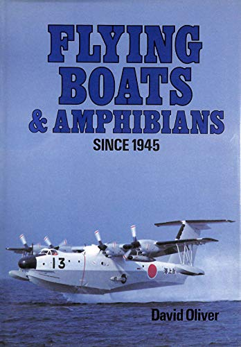 Flying Boats and Amphibians Since 1945 By David Oliver