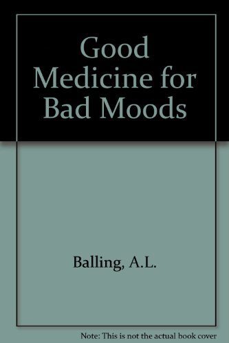 Good Medicine for Bad Moods By A.L. Balling